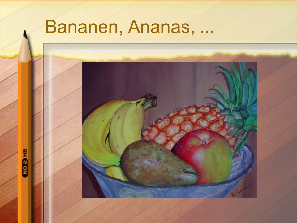 Bananen, Ananas,...