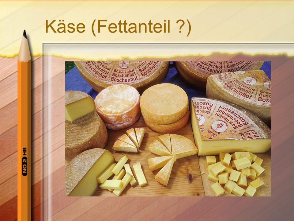 Käse (Fettanteil ?)