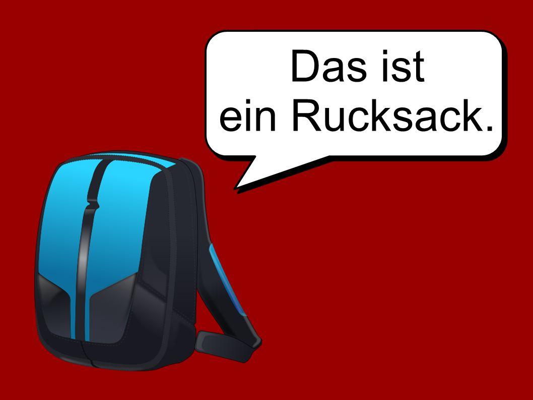 Das ist ein Rucksack.