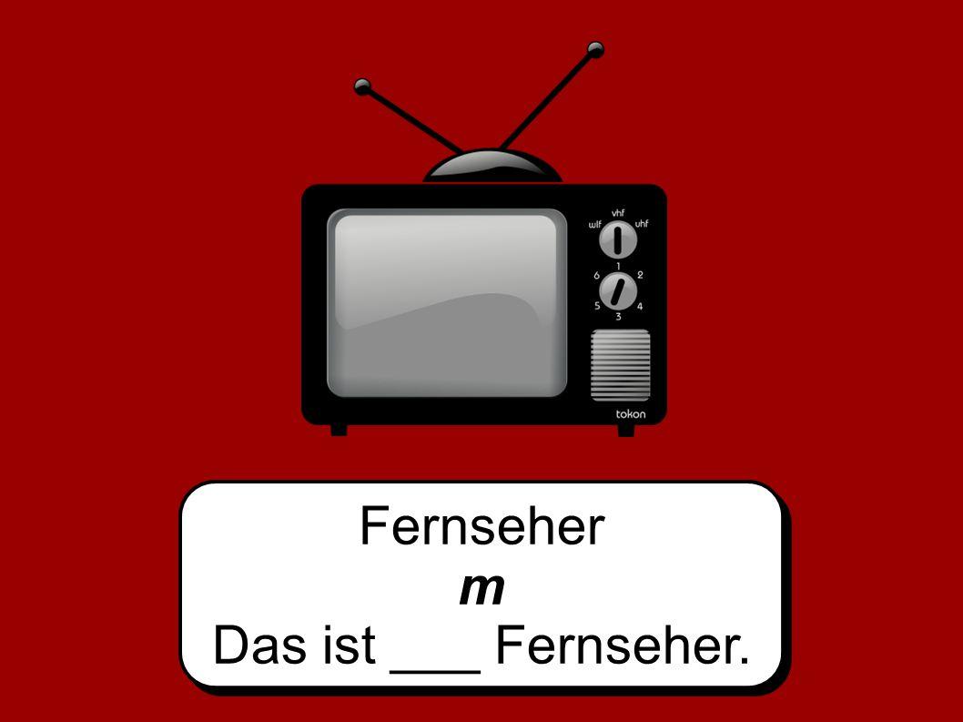 Fernseher m Das ist ___ Fernseher.
