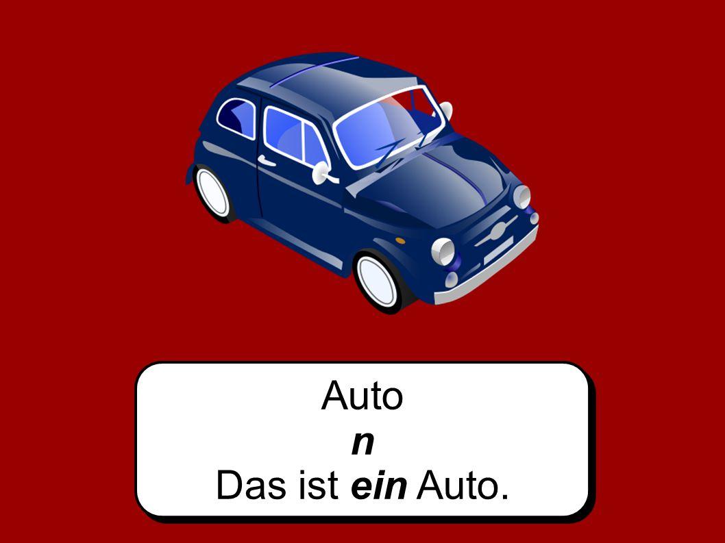 Auto n Das ist ein Auto.