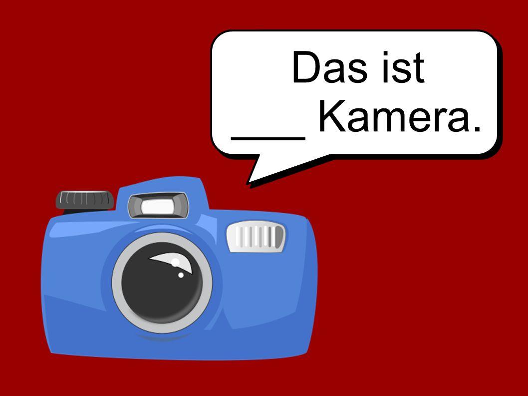 Das ist ___ Kamera.