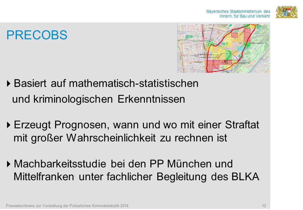 Bayerisches Staatsministerium des Innern, für Bau und Verkehr Pressekonferenz zur Vorstellung der Polizeilichen Kriminalstatistik 2014 12 PRECOBS  Basiert auf mathematisch-statistischen und kriminologischen Erkenntnissen  Erzeugt Prognosen, wann und wo mit einer Straftat mit großer Wahrscheinlichkeit zu rechnen ist  Machbarkeitsstudie bei den PP München und Mittelfranken unter fachlicher Begleitung des BLKA
