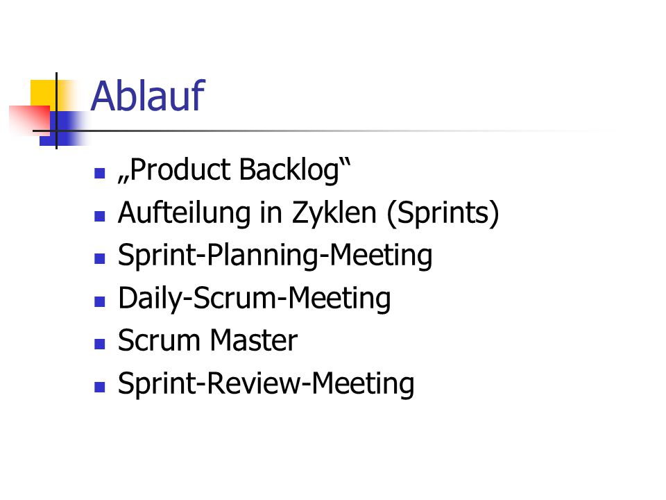 "Ablauf ""Product Backlog"" Aufteilung in Zyklen (Sprints) Sprint-Planning-Meeting Daily-Scrum-Meeting Scrum Master Sprint-Review-Meeting"