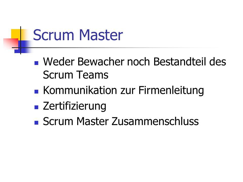 Scrum Master Weder Bewacher noch Bestandteil des Scrum Teams Kommunikation zur Firmenleitung Zertifizierung Scrum Master Zusammenschluss