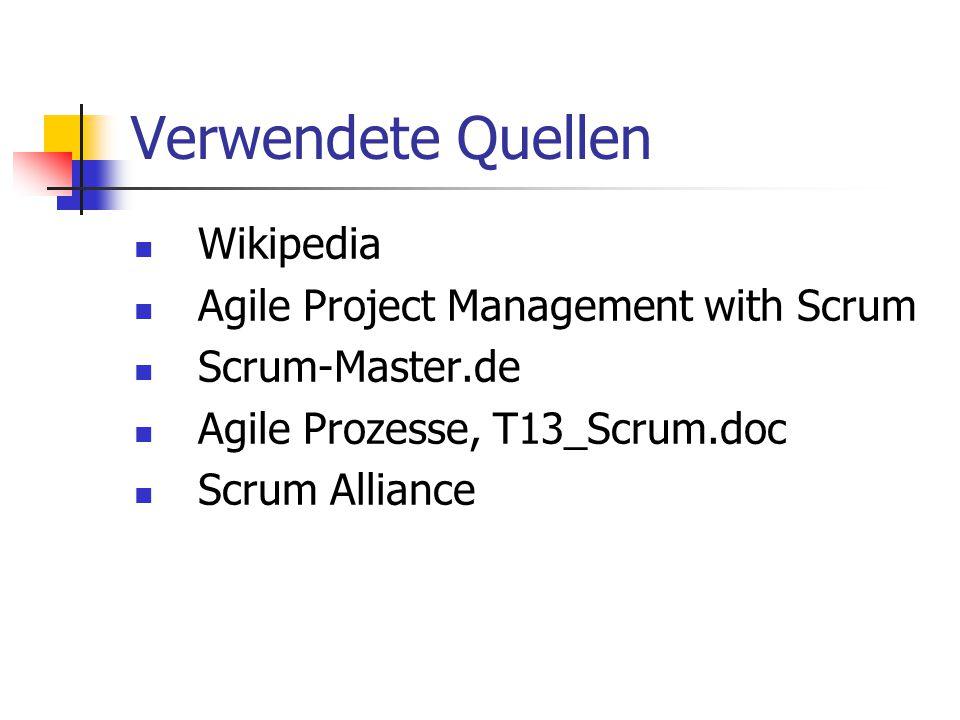 Verwendete Quellen Wikipedia Agile Project Management with Scrum Scrum-Master.de Agile Prozesse, T13_Scrum.doc Scrum Alliance