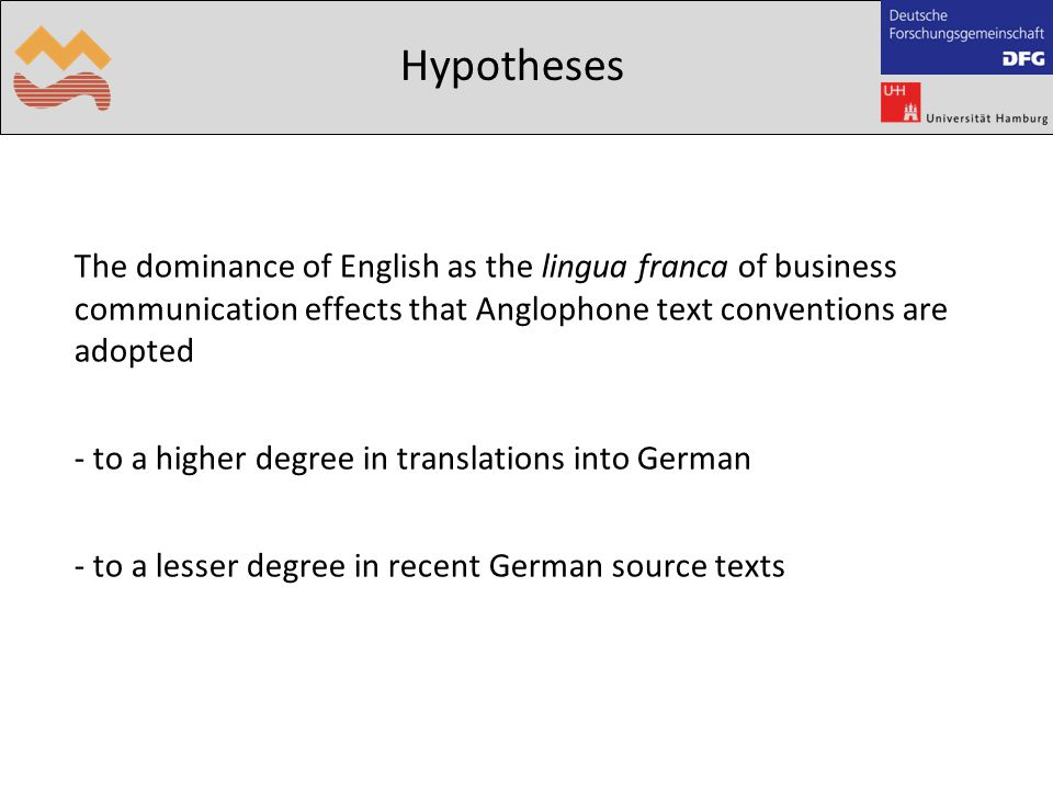 Hypotheses The dominance of English as the lingua franca of business communication effects that Anglophone text conventions are adopted - to a higher