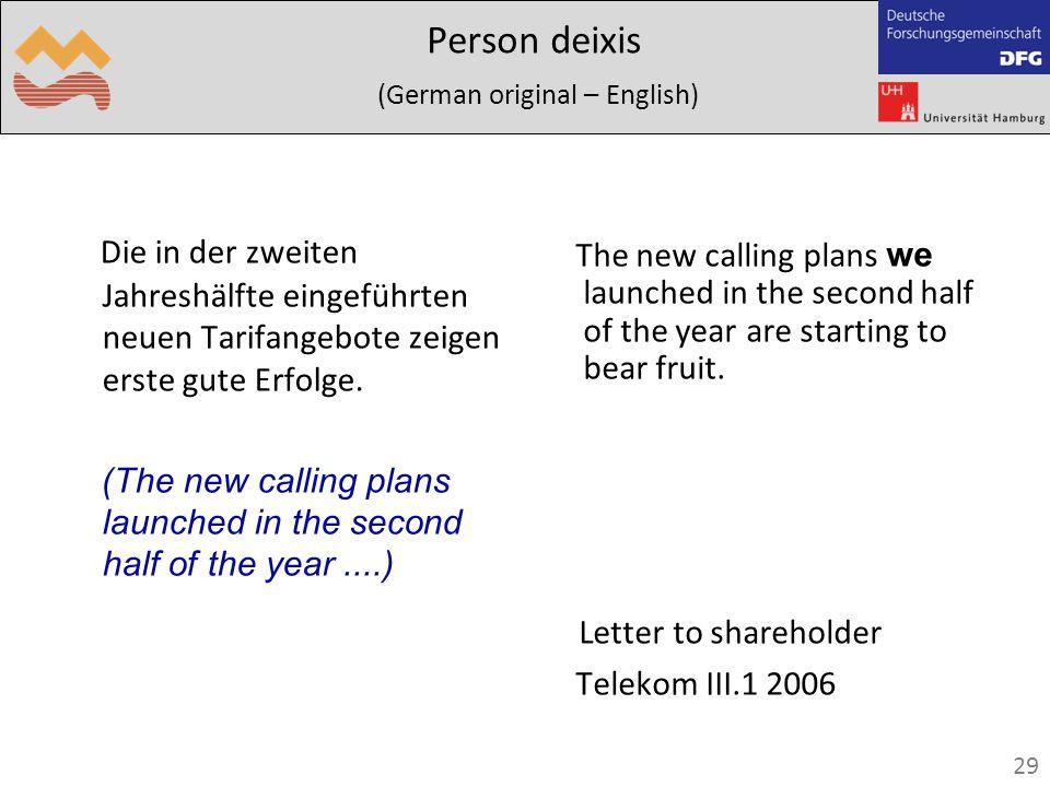 29 Person deixis (German original – English) Die in der zweiten Jahreshälfte eingeführten neuen Tarifangebote zeigen erste gute Erfolge.