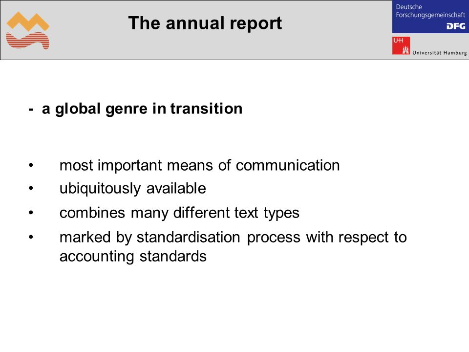 - a global genre in transition most important means of communication ubiquitously available combines many different text types marked by standardisation process with respect to accounting standards The annual report