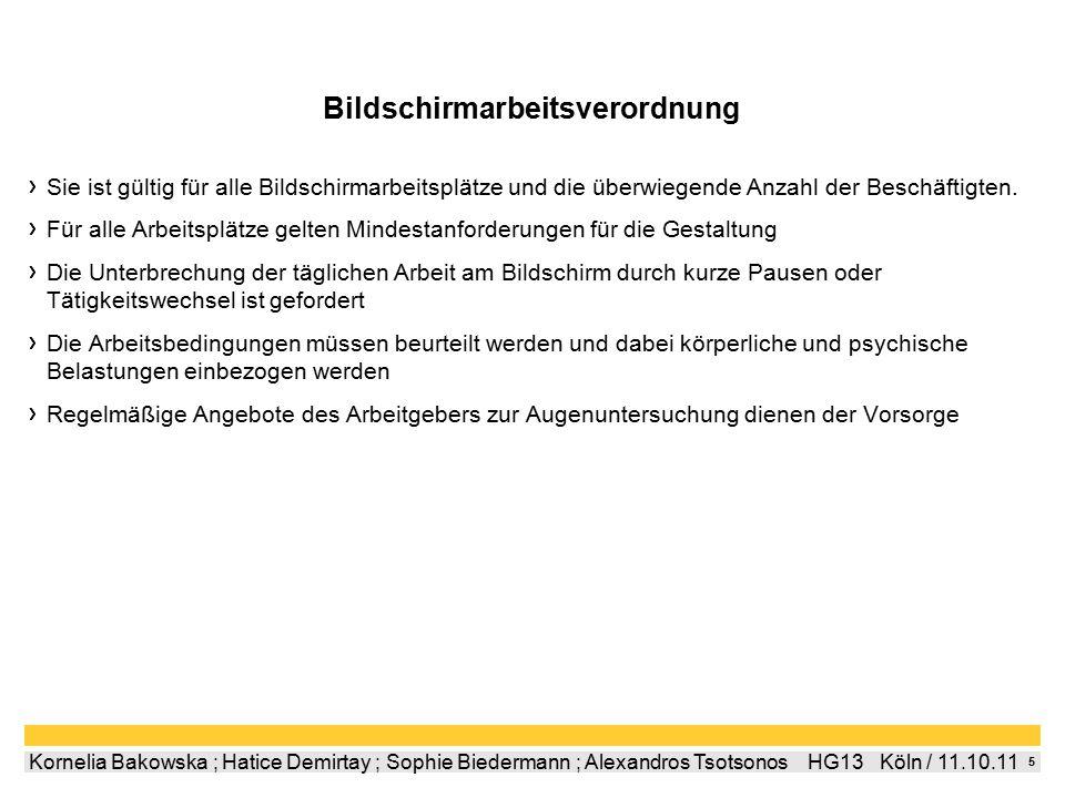 6 Kornelia Bakowska ; Hatice Demirtay ; Sophie Biedermann ; Alexandros Tsotsonos  HG13  Köln / 11.10.11 Bildschirmarbeitsverordnung Was regelt die Bildschirmarbeitsverordnung.