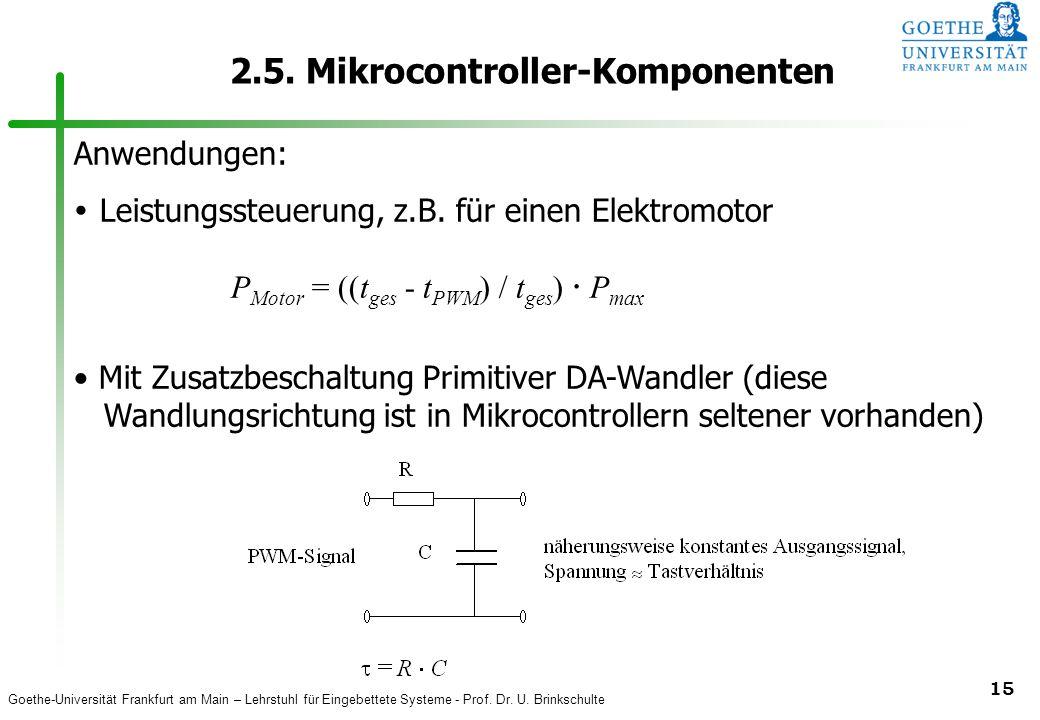 Goethe-Universität Frankfurt am Main – Lehrstuhl für Eingebettete Systeme - Prof. Dr. U. Brinkschulte 15 2.5. Mikrocontroller-Komponenten Anwendungen: