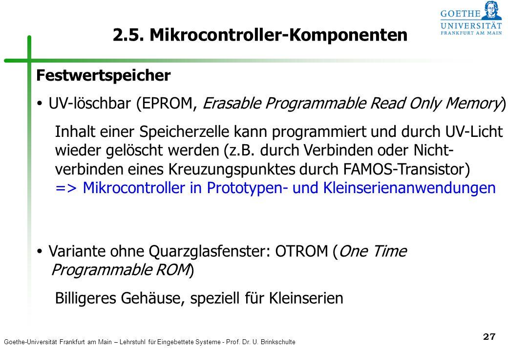 Goethe-Universität Frankfurt am Main – Lehrstuhl für Eingebettete Systeme - Prof. Dr. U. Brinkschulte 27 2.5. Mikrocontroller-Komponenten Festwertspei