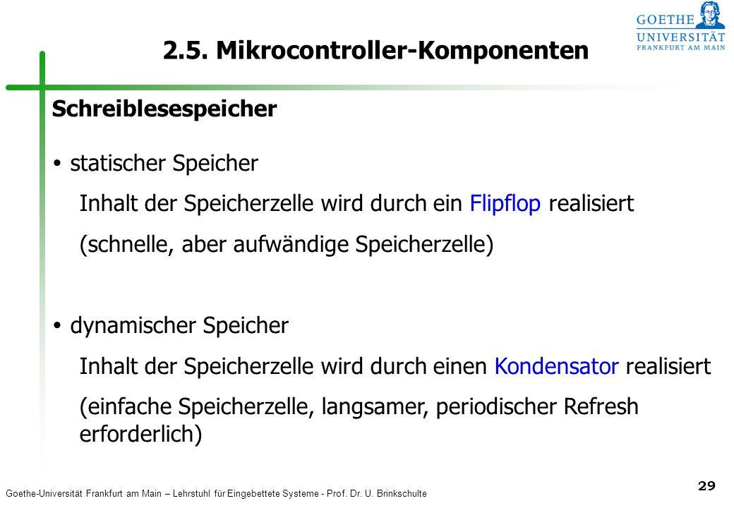 Goethe-Universität Frankfurt am Main – Lehrstuhl für Eingebettete Systeme - Prof. Dr. U. Brinkschulte 29 2.5. Mikrocontroller-Komponenten Schreibleses