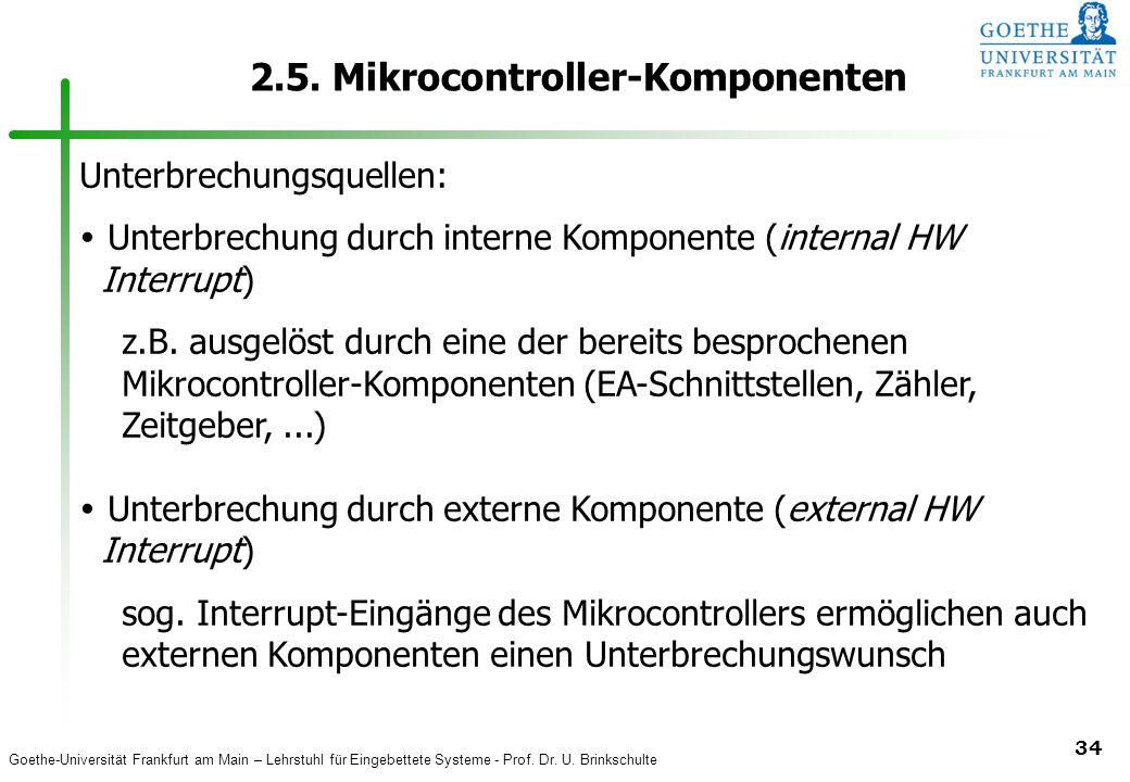 Goethe-Universität Frankfurt am Main – Lehrstuhl für Eingebettete Systeme - Prof. Dr. U. Brinkschulte 34 2.5. Mikrocontroller-Komponenten Unterbrechun