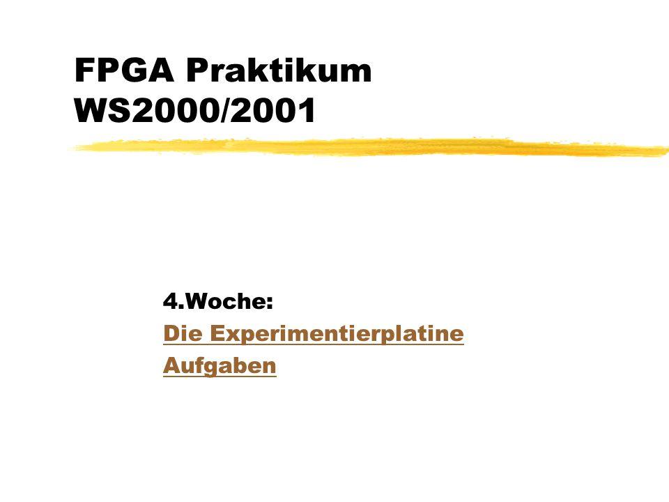 FPGA Praktikum WS2000/2001 4.Woche: Die Experimentierplatine Aufgaben