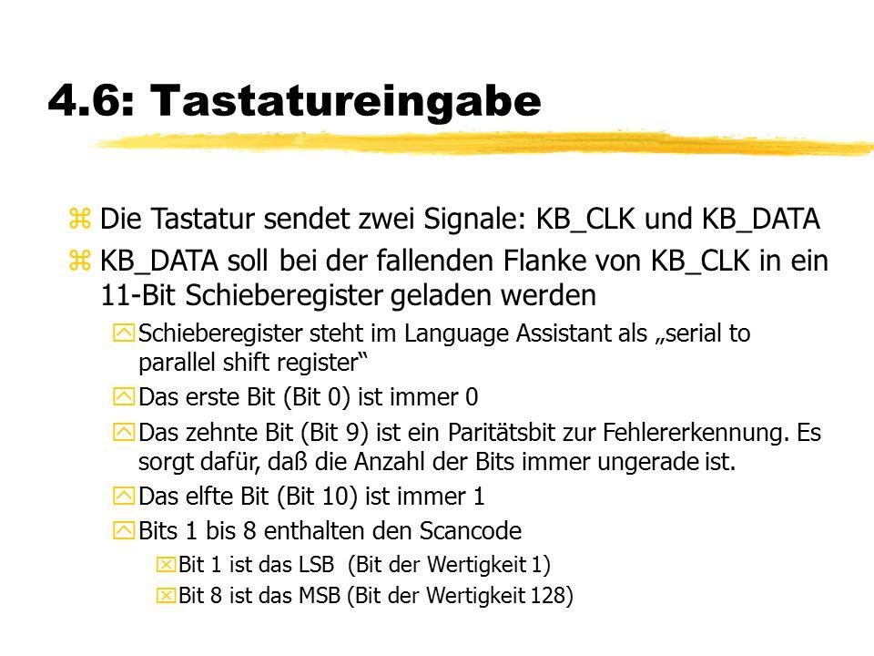 4.6: Tastatureingabe zDie Tastatur sendet zwei Signale: KB_CLK und KB_DATA zKB_DATA soll bei der fallenden Flanke von KB_CLK in ein 11-Bit Schieberegi