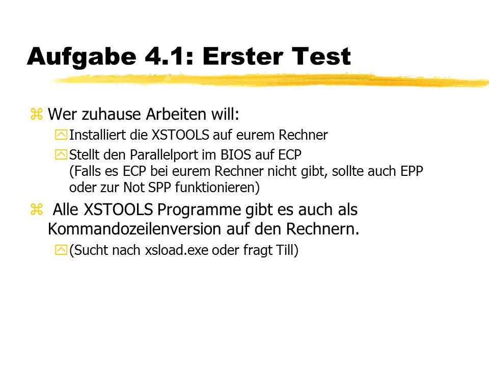 Aufgabe 4.1: Erster Test zWer zuhause Arbeiten will: yInstalliert die XSTOOLS auf eurem Rechner yStellt den Parallelport im BIOS auf ECP (Falls es ECP