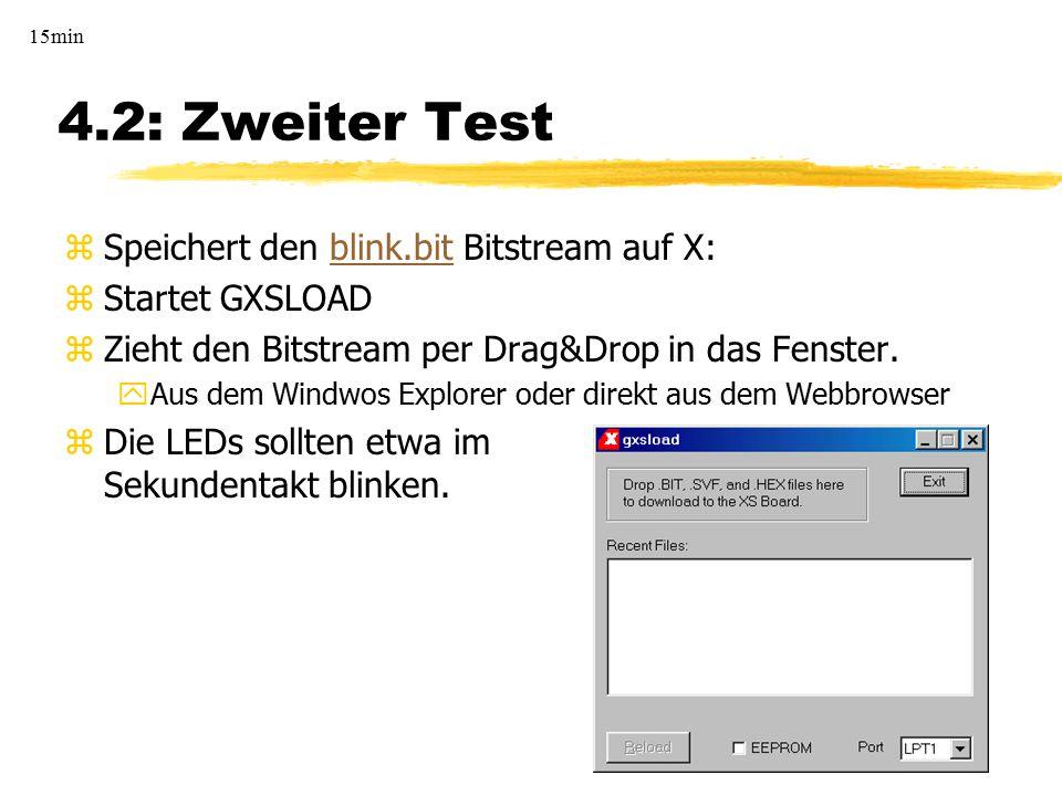 4.2: Zweiter Test zSpeichert den blink.bit Bitstream auf X:blink.bit zStartet GXSLOAD zZieht den Bitstream per Drag&Drop in das Fenster. yAus dem Wind