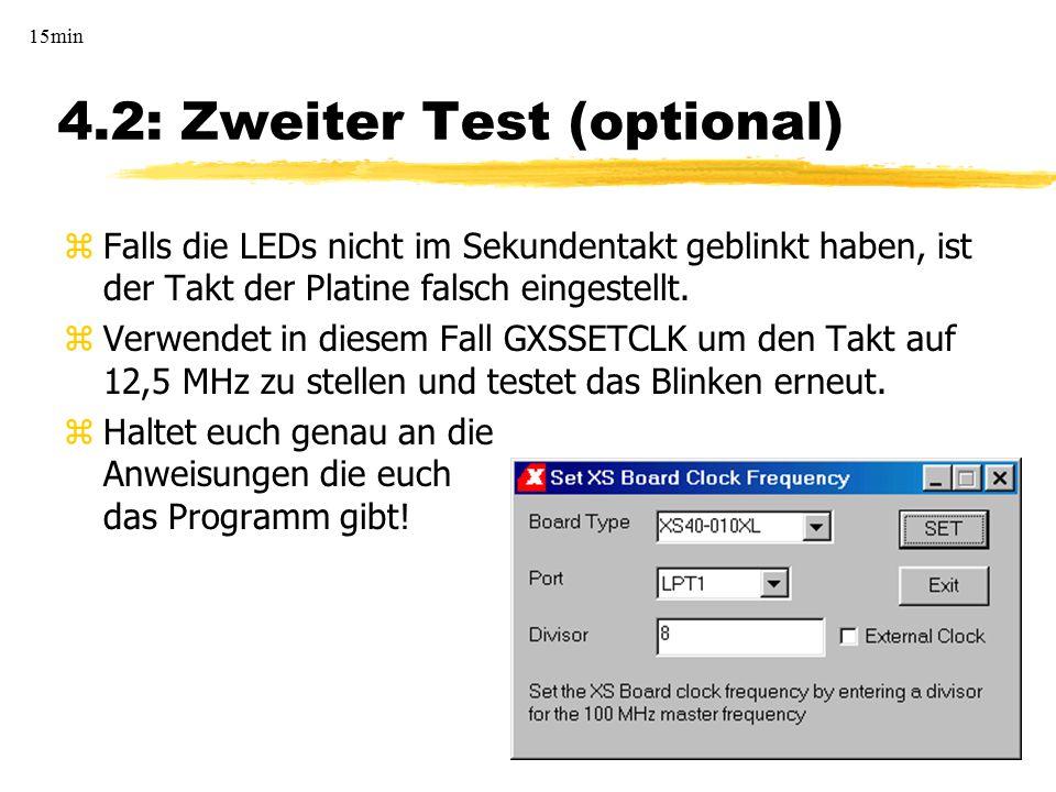 4.2: Zweiter Test (optional) zFalls die LEDs nicht im Sekundentakt geblinkt haben, ist der Takt der Platine falsch eingestellt. zVerwendet in diesem F