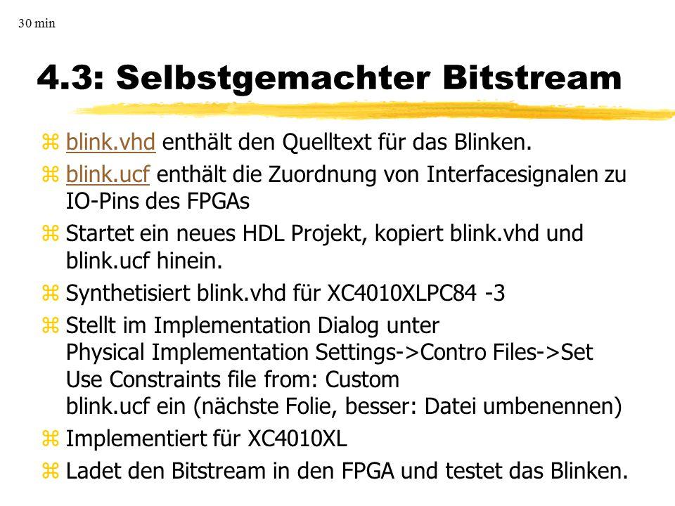 4.3: Selbstgemachter Bitstream zblink.vhd enthält den Quelltext für das Blinken.blink.vhd zblink.ucf enthält die Zuordnung von Interfacesignalen zu IO