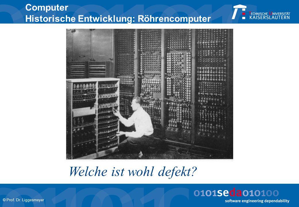 © Prof. Dr. Liggesmeyer Computer Historische Entwicklung: Röhrencomputer Welche ist wohl defekt?