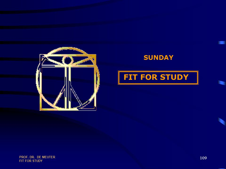 PROF. DR. DE MEUTER FIT FOR STUDY 108 EXERCISE TIME MANAGEMENT PLAN OF THE FIRST SEMESTER THE FIRST TWO YEARS 30+ MINUTES ON YOUR OWN + 30 MINUTES DIS