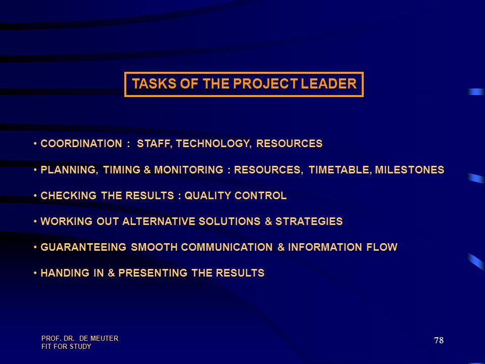 PROF. DR. DE MEUTER FIT FOR STUDY 77 THE PROJECT LEADER THE PROJECT LEADER IS RESPONSIBLE FOR   ACHIEVING THE PROJECT GOALS   WITH THE AVAILABLE