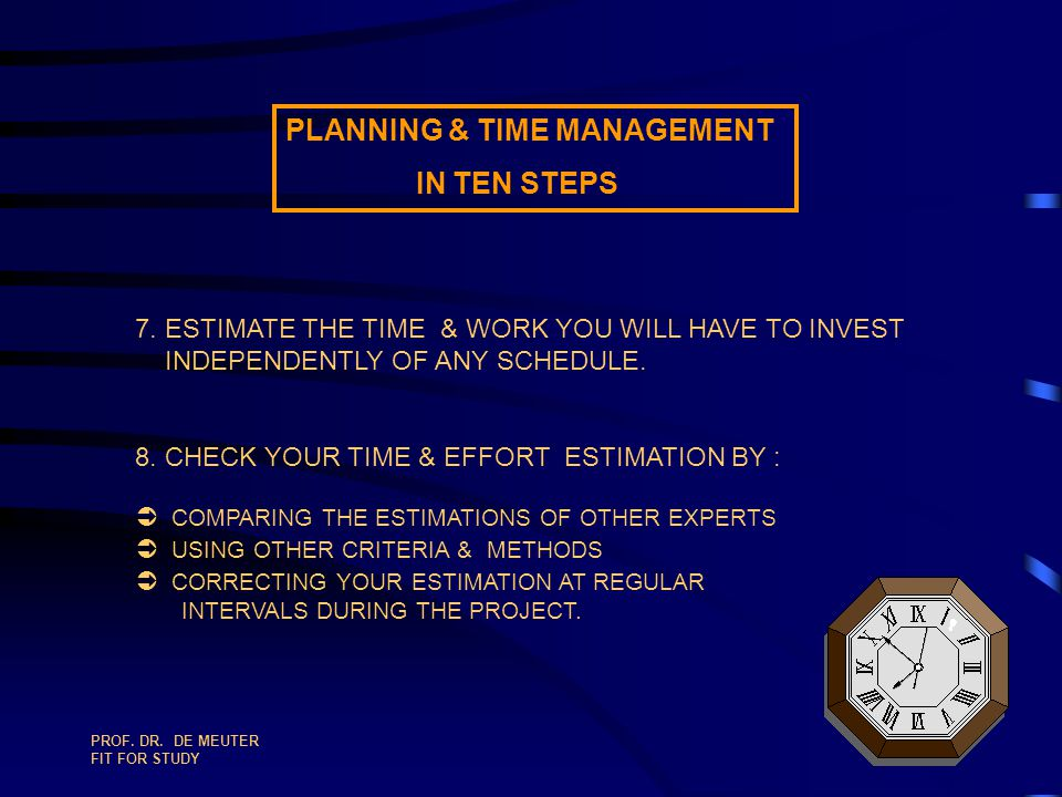 PROF. DR. DE MEUTER FIT FOR STUDY 94 PLANNING & TIME MANAGEMENT IN TEN STEPS 4. ESTIMATE THE AMOUNT OF WORK ENTAILED (NET) FOR THE SINGLE ACTIVITY-UNI