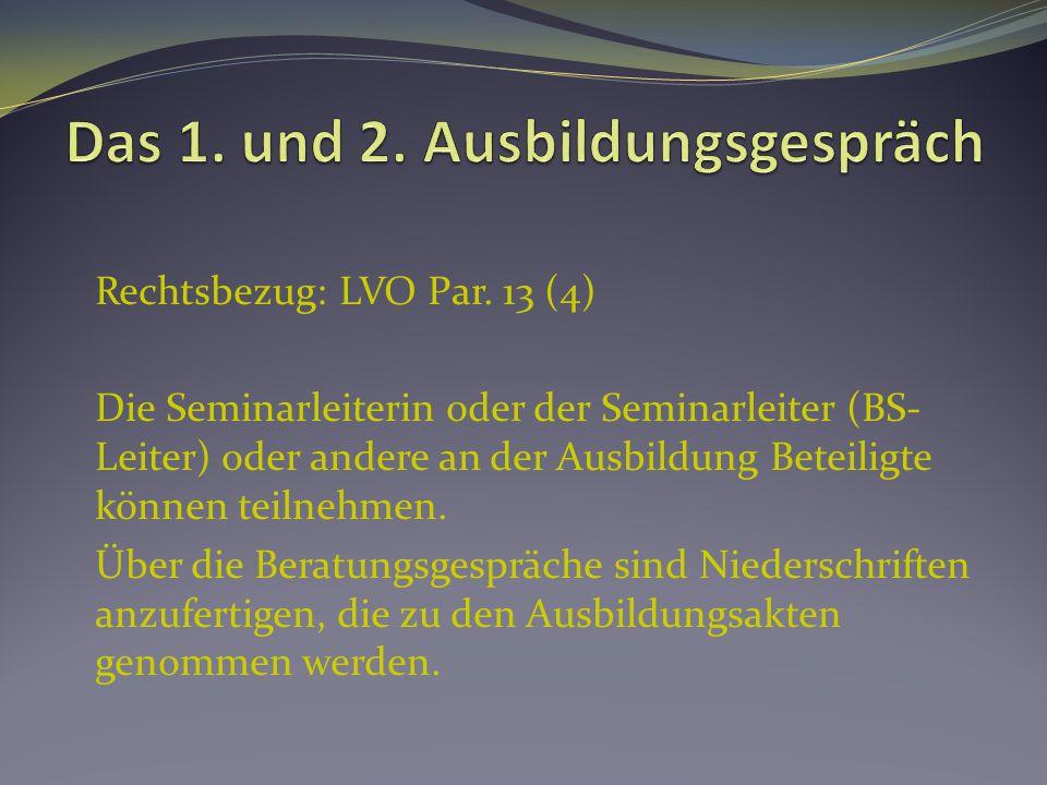 Rechtsbezug: LVO Par. 13 (4) Die Seminarleiterin oder der Seminarleiter (BS- Leiter) oder andere an der Ausbildung Beteiligte können teilnehmen. Über
