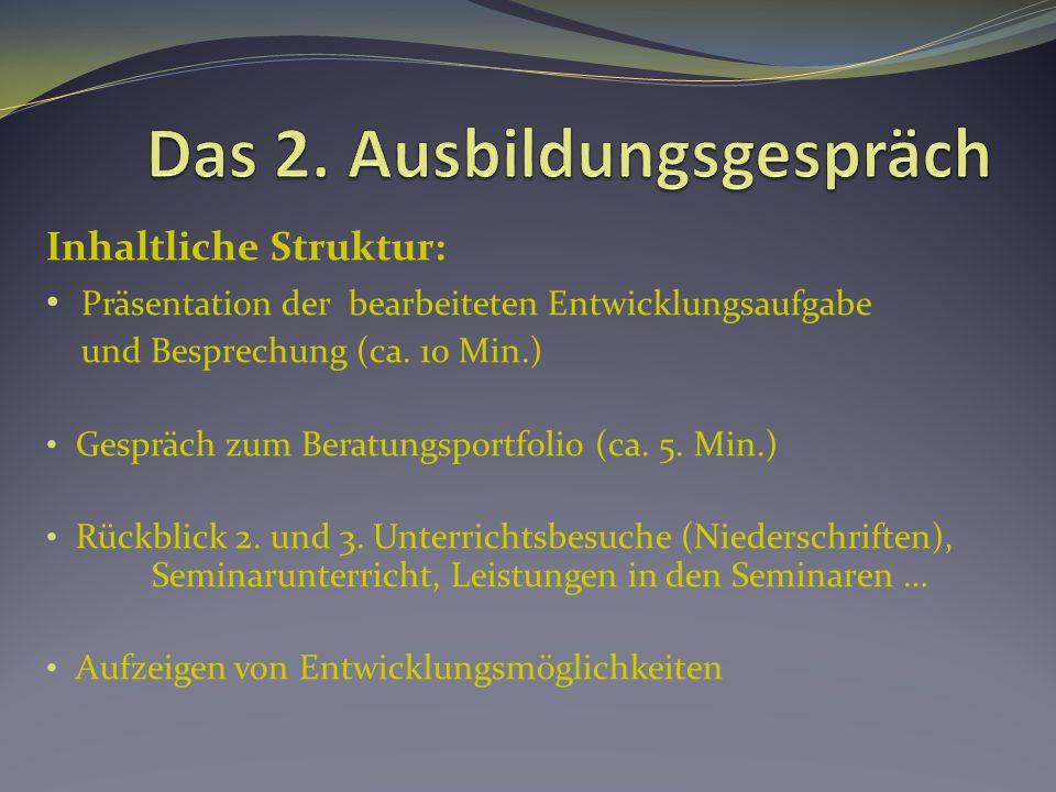Inhaltliche Struktur: Präsentation der bearbeiteten Entwicklungsaufgabe und Besprechung (ca. 10 Min.) Gespräch zum Beratungsportfolio (ca. 5. Min.) Rü