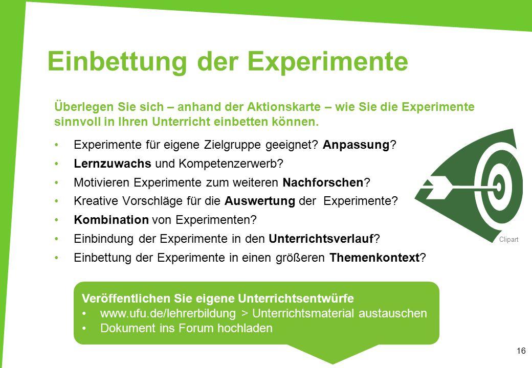 Einbettung der Experimente Überlegen Sie sich – anhand der Aktionskarte – wie Sie die Experimente sinnvoll in Ihren Unterricht einbetten können. Exper