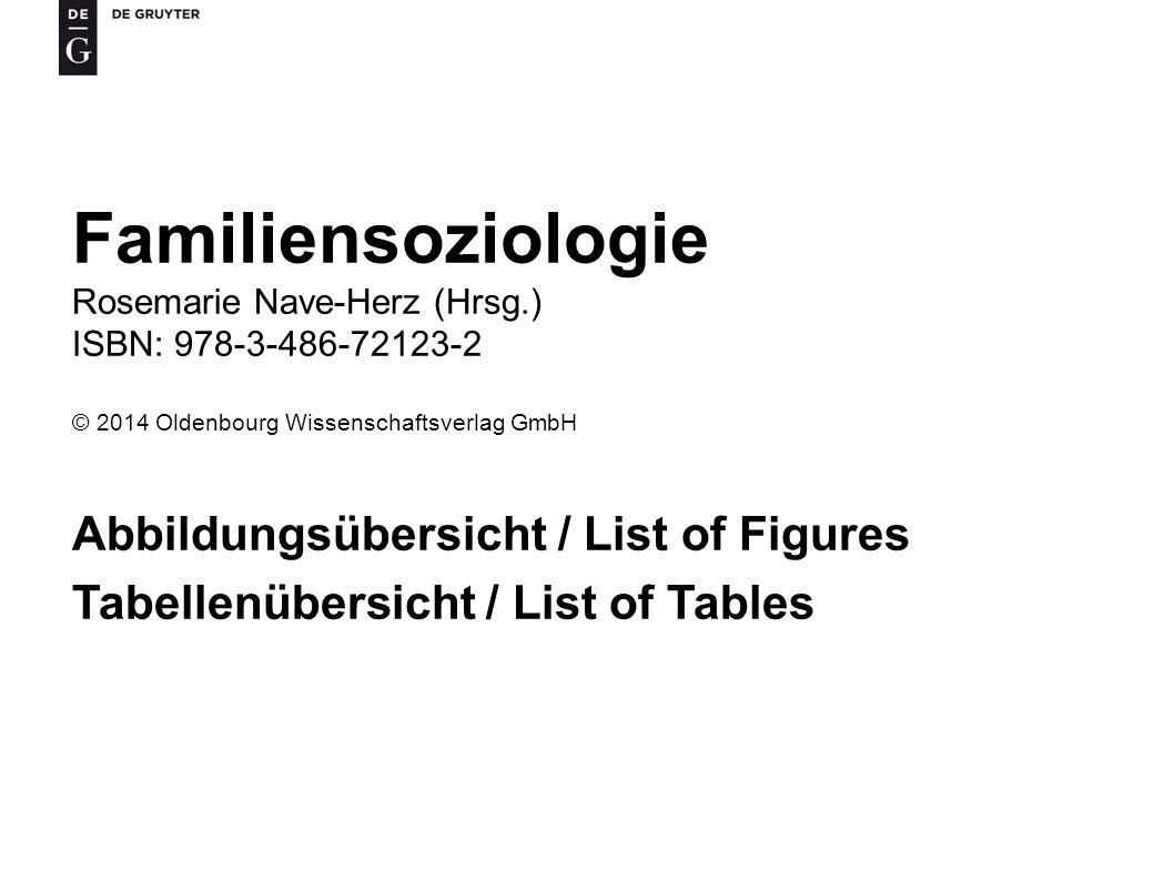 Familiensoziologie Rosemarie Nave-Herz (Hrsg.) ISBN: 978-3-486-72123-2 © 2014 Oldenbourg Wissenschaftsverlag GmbH Abbildungsübersicht / List of Figure