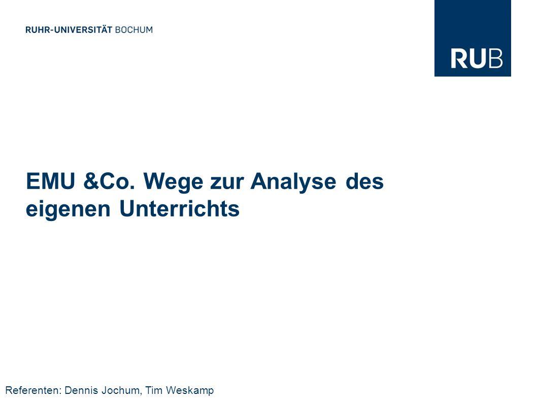 EMU &Co. Wege zur Analyse des eigenen Unterrichts Referenten: Dennis Jochum, Tim Weskamp
