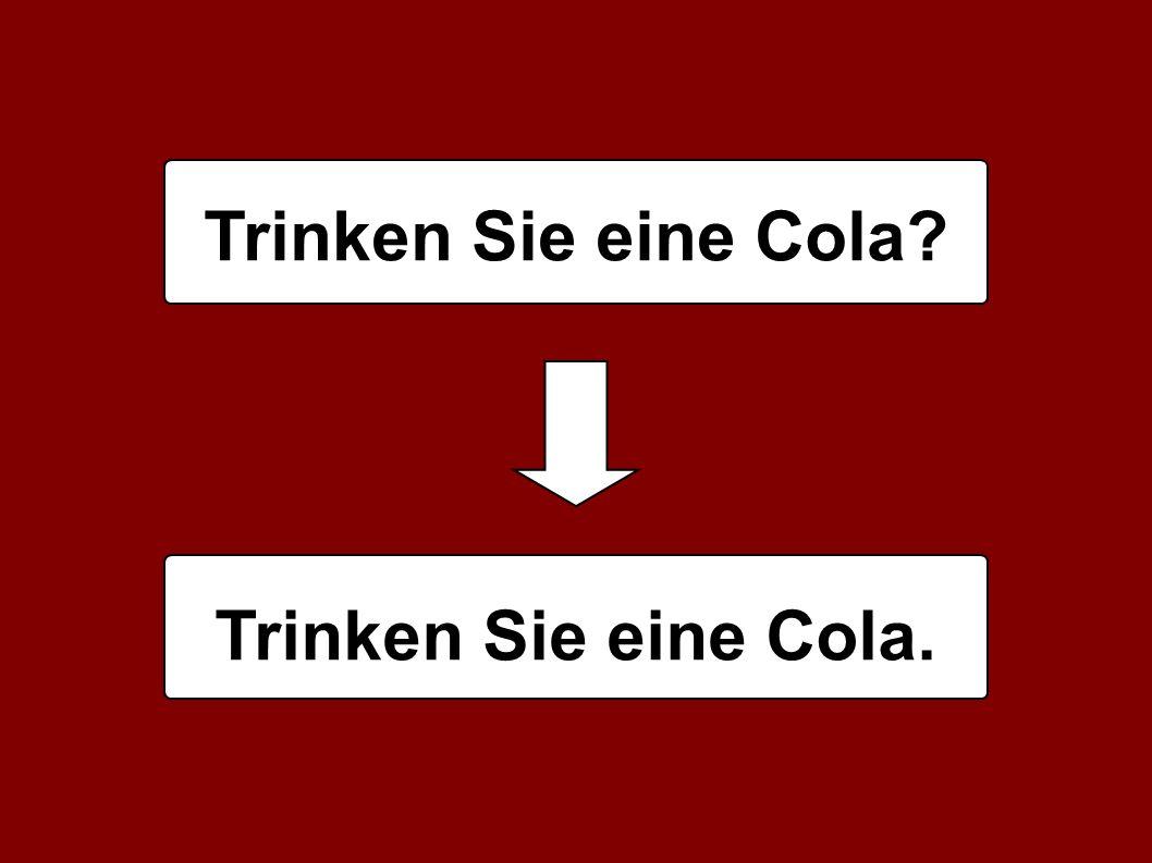 Trinken Sie eine Cola Trinken Sie eine Cola.