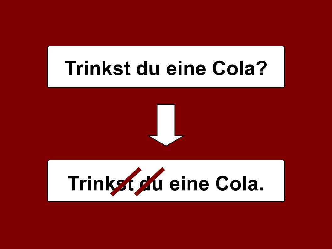 Trinkst du eine Cola Trinkst du eine Cola.