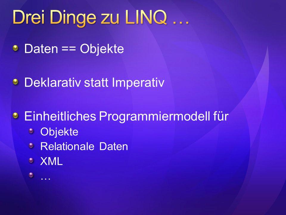 Daten == Objekte Deklarativ statt Imperativ Einheitliches Programmiermodell für Objekte Relationale Daten XML …
