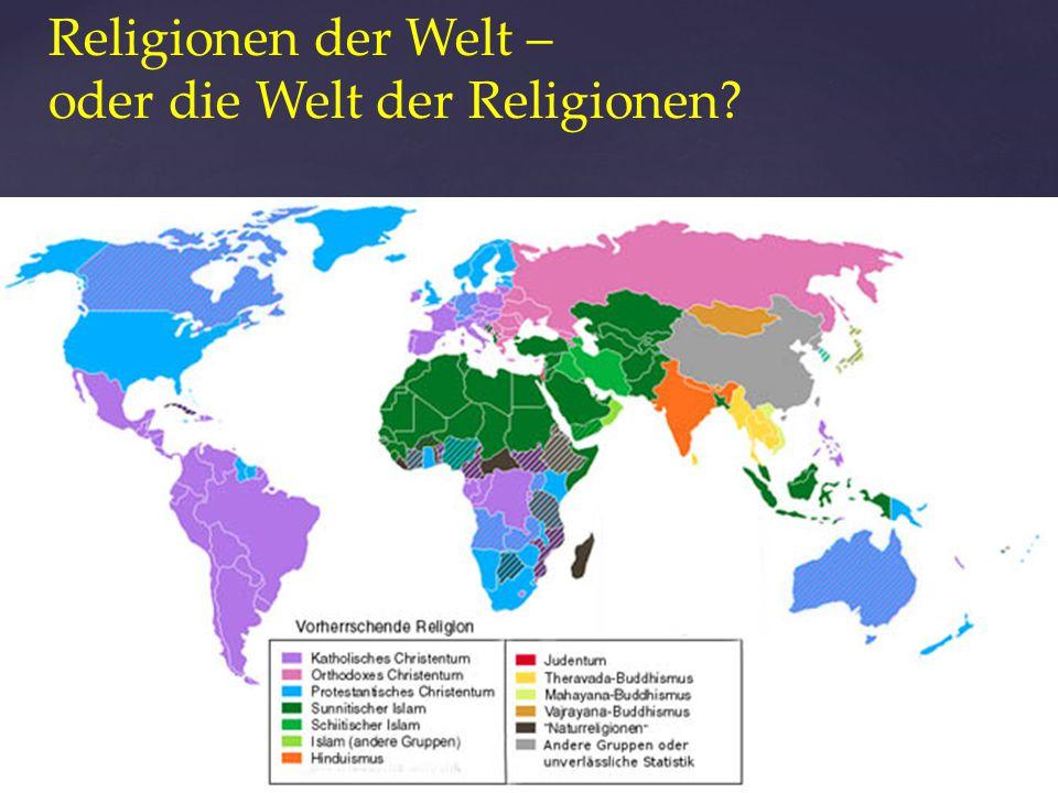 Religionen der Welt – oder die Welt der Religionen?