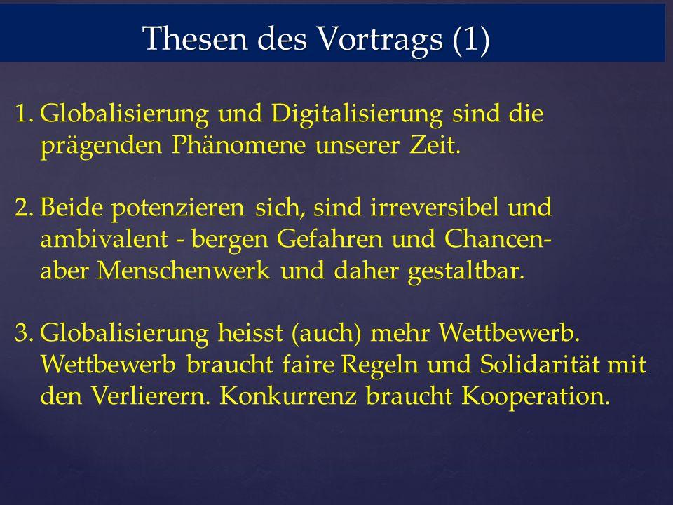 Thesen des Vortrags (1) Thesen des Vortrags (1) 1.Globalisierung und Digitalisierung sind die prägenden Phänomene unserer Zeit. 2.Beide potenzieren si