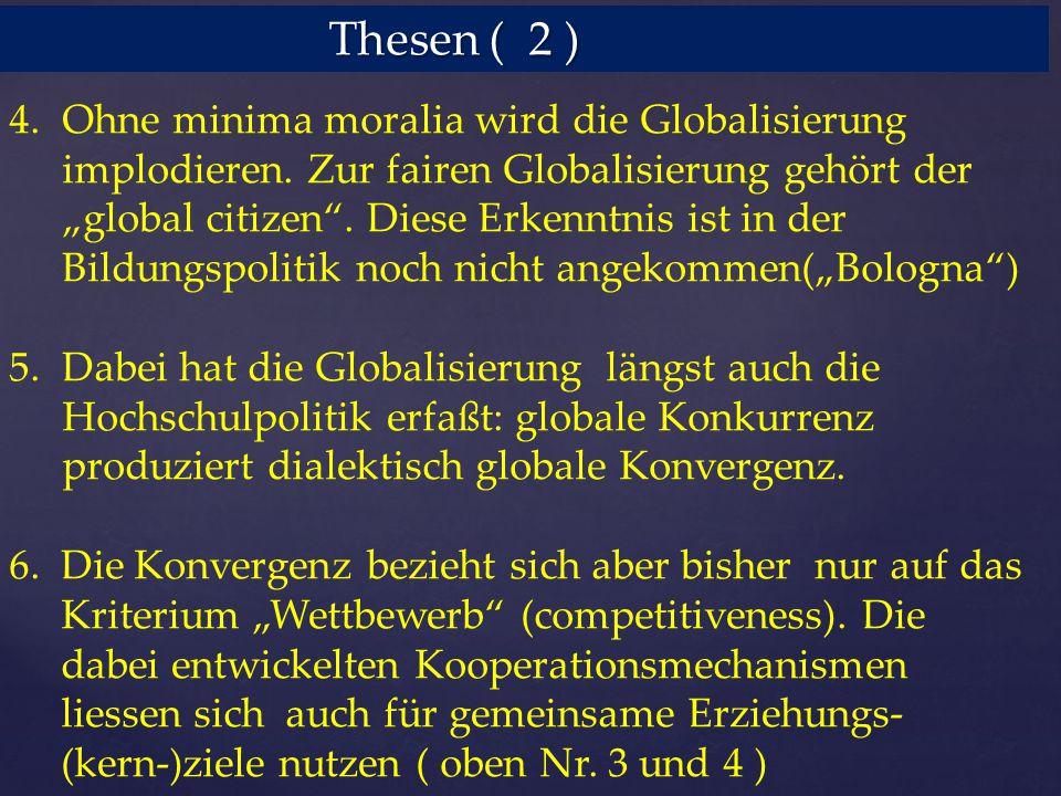 """Thesen ( 2 ) Thesen ( 2 ) 4.Ohne minima moralia wird die Globalisierung implodieren. Zur fairen Globalisierung gehört der """"global citizen"""". Diese Erke"""