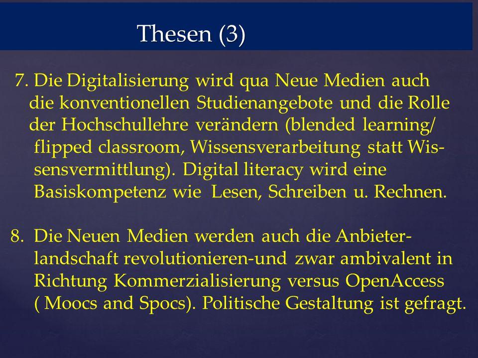 Thesen (3) Thesen (3) 7. Die Digitalisierung wird qua Neue Medien auch die konventionellen Studienangebote und die Rolle der Hochschullehre verändern