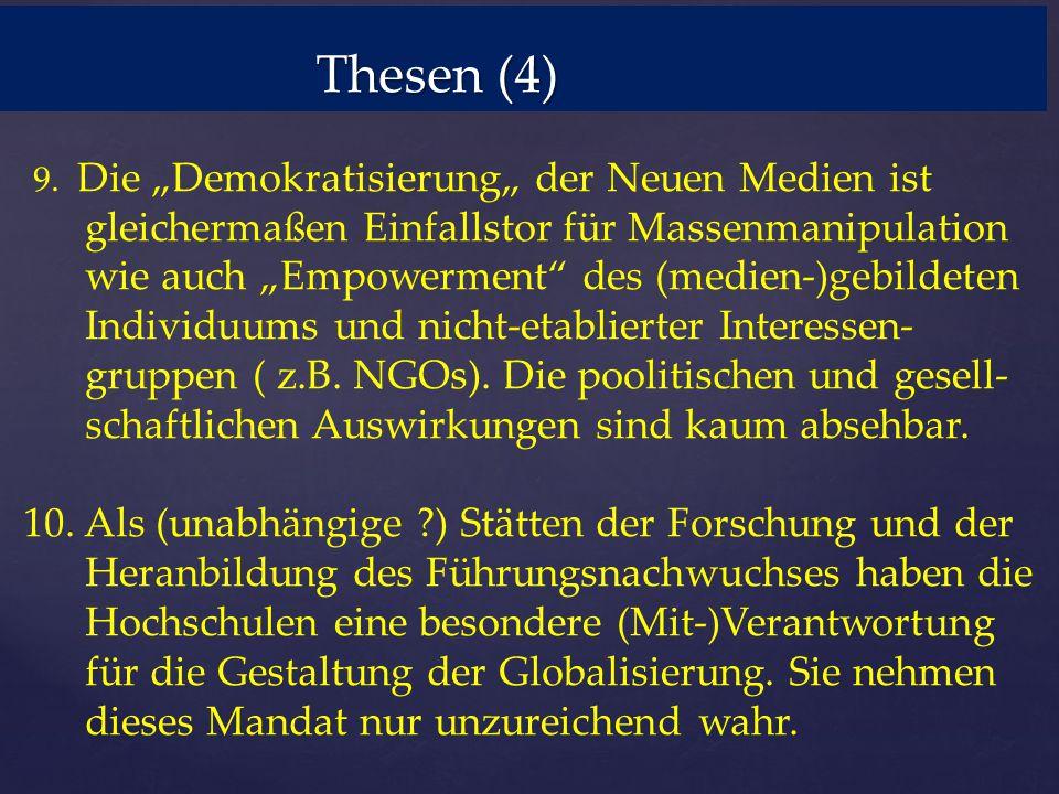"""Thesen (4) Thesen (4) 9. Die """"Demokratisierung"""" der Neuen Medien ist gleichermaßen Einfallstor für Massenmanipulation wie auch """"Empowerment"""" des (medi"""
