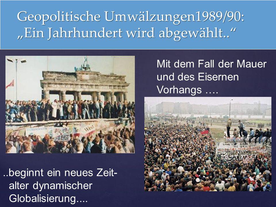 """Geopolitische Umwälzungen1989/90: """"Ein Jahrhundert wird abgewählt.."""" Mit dem Fall der Mauer und des Eisernen Vorhangs …...beginnt ein neues Zeit- alte"""
