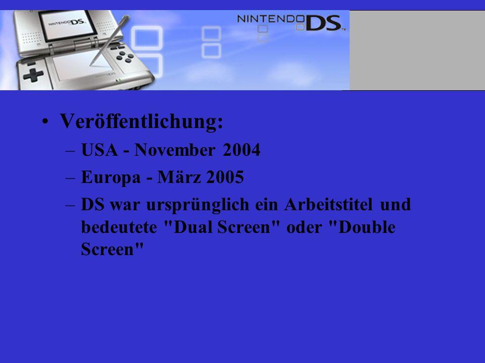 Veröffentlichung: –USA - November 2004 –Europa - März 2005 –DS war ursprünglich ein Arbeitstitel und bedeutete Dual Screen oder Double Screen