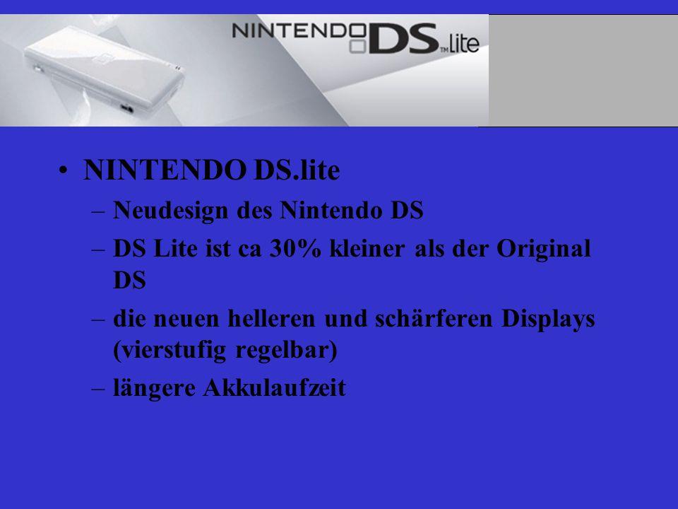 NINTENDO DS.lite –Neudesign des Nintendo DS –DS Lite ist ca 30% kleiner als der Original DS –die neuen helleren und schärferen Displays (vierstufig regelbar) –längere Akkulaufzeit