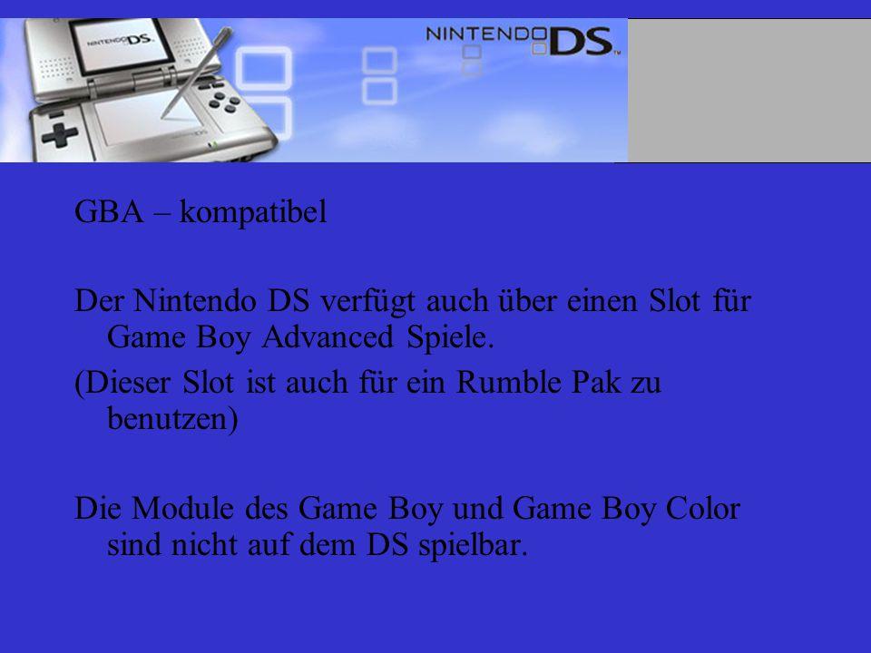 GBA – kompatibel Der Nintendo DS verfügt auch über einen Slot für Game Boy Advanced Spiele.