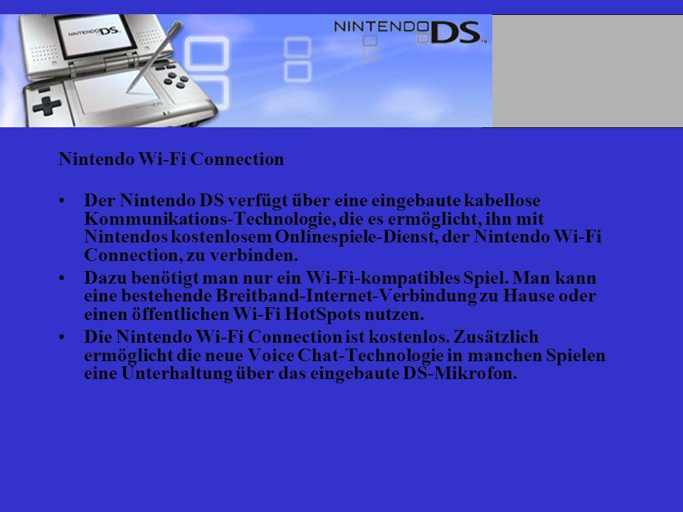 Nintendo Wi-Fi Connection Der Nintendo DS verfügt über eine eingebaute kabellose Kommunikations-Technologie, die es ermöglicht, ihn mit Nintendos kostenlosem Onlinespiele-Dienst, der Nintendo Wi-Fi Connection, zu verbinden.