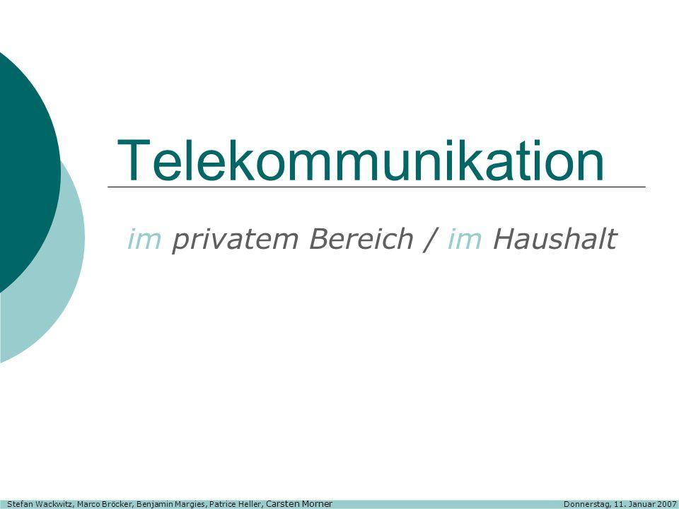 Telekommunikation im privatem Bereich / im Haushalt Stefan Wackwitz, Marco Bröcker, Benjamin Margies, Patrice Heller, Carsten Morner Donnerstag, 11.