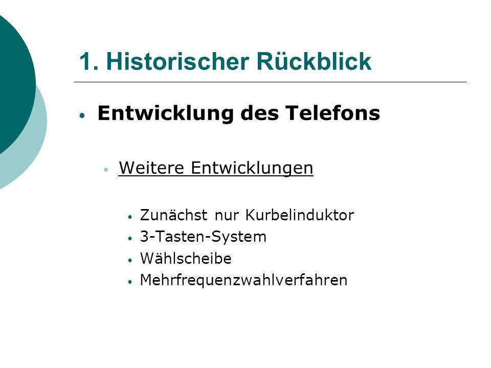 1. Historischer Rückblick Entwicklung des Telefons Weitere Entwicklungen Zunächst nur Kurbelinduktor 3-Tasten-System Wählscheibe Mehrfrequenzwahlverfa