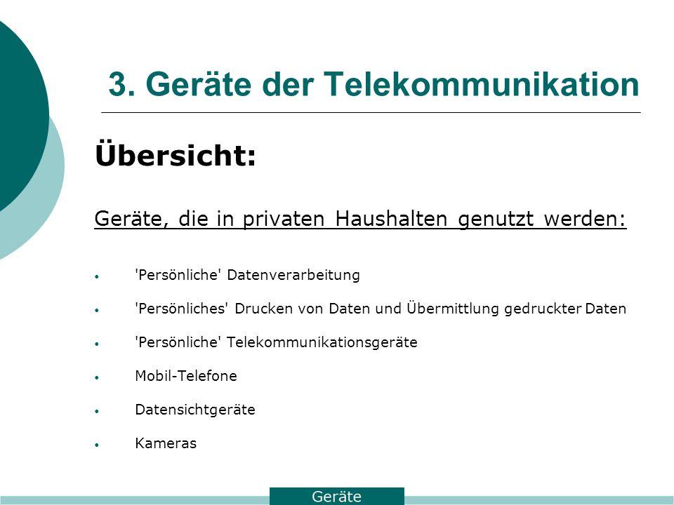 3. Geräte der Telekommunikation Übersicht: Geräte, die in privaten Haushalten genutzt werden: 'Persönliche' Datenverarbeitung 'Persönliches' Drucken v