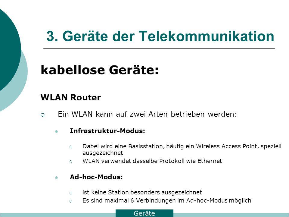 3. Geräte der Telekommunikation kabellose Geräte: WLAN Router  Ein WLAN kann auf zwei Arten betrieben werden: Infrastruktur-Modus:  Dabei wird eine